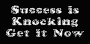 Success is Knocking