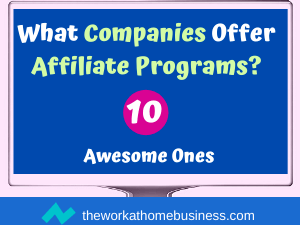 What Companies Offer Affiliate Programs?