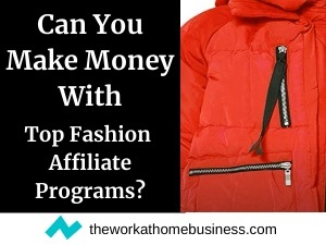 Can you make money with Top Fashion Affiliate Programs